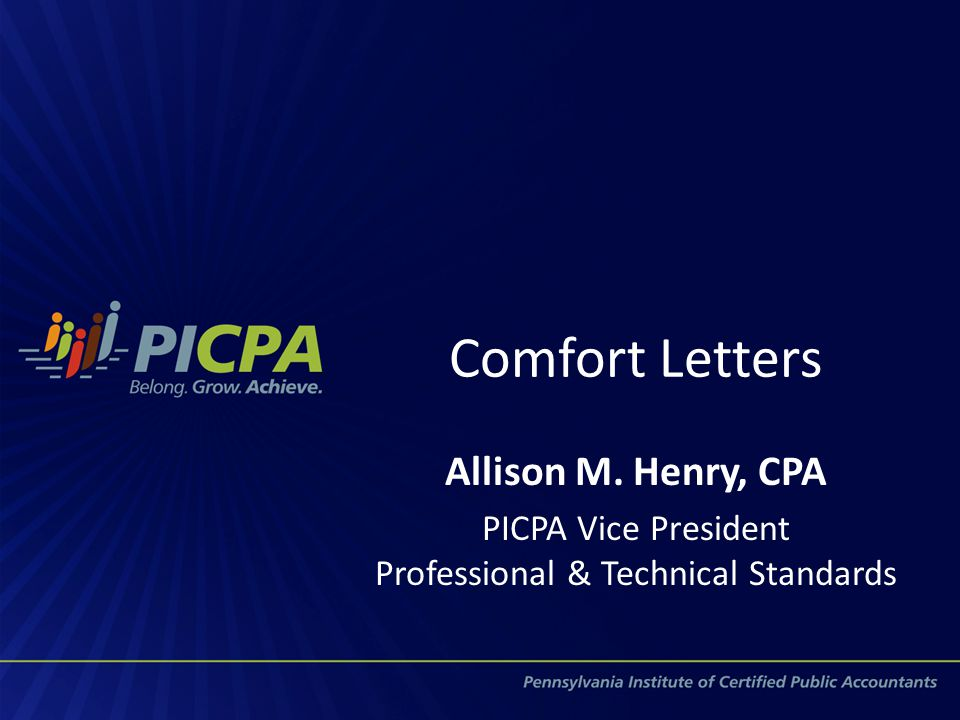 Comfort Letters Allison M. Henry, CPA PICPA Vice President Professional & Technical Standards