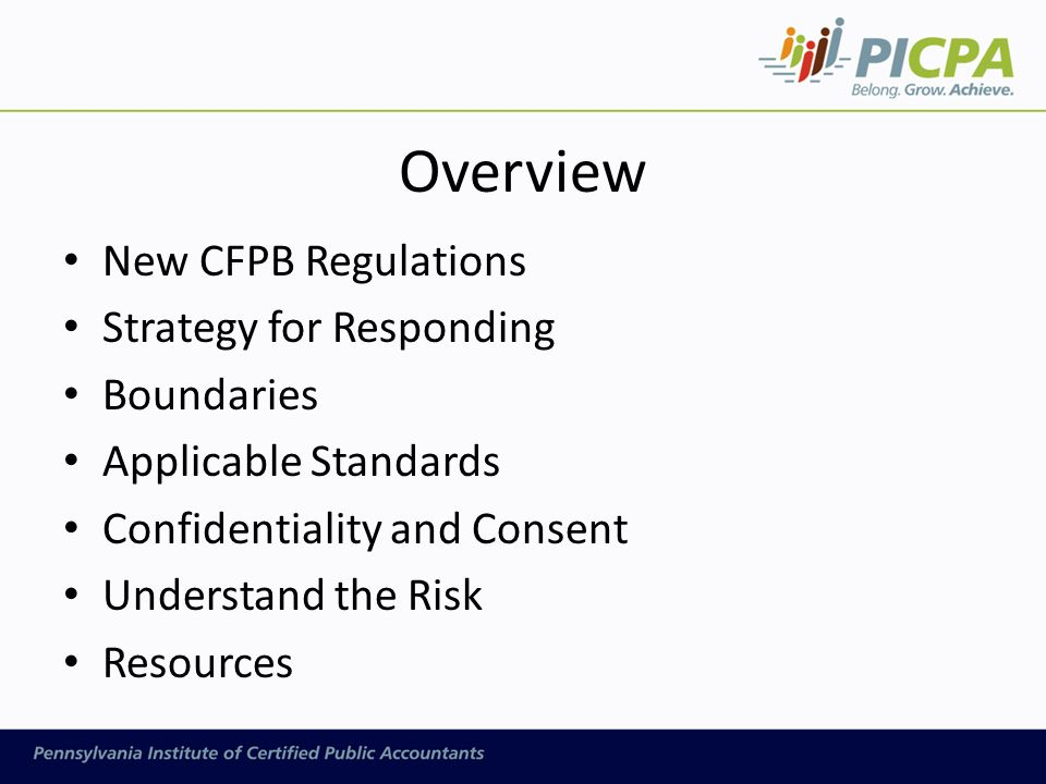 Overview New CFPB Regulations Strategy for Responding Boundaries Applicable Standards Confidentiality and Consent Understand the Risk Resources