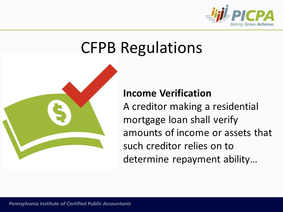CFPB Regulations Income Verification A creditor making a residential mortgage loan shall verify amounts of income or assets that such creditor relies on to determine repayment ability…