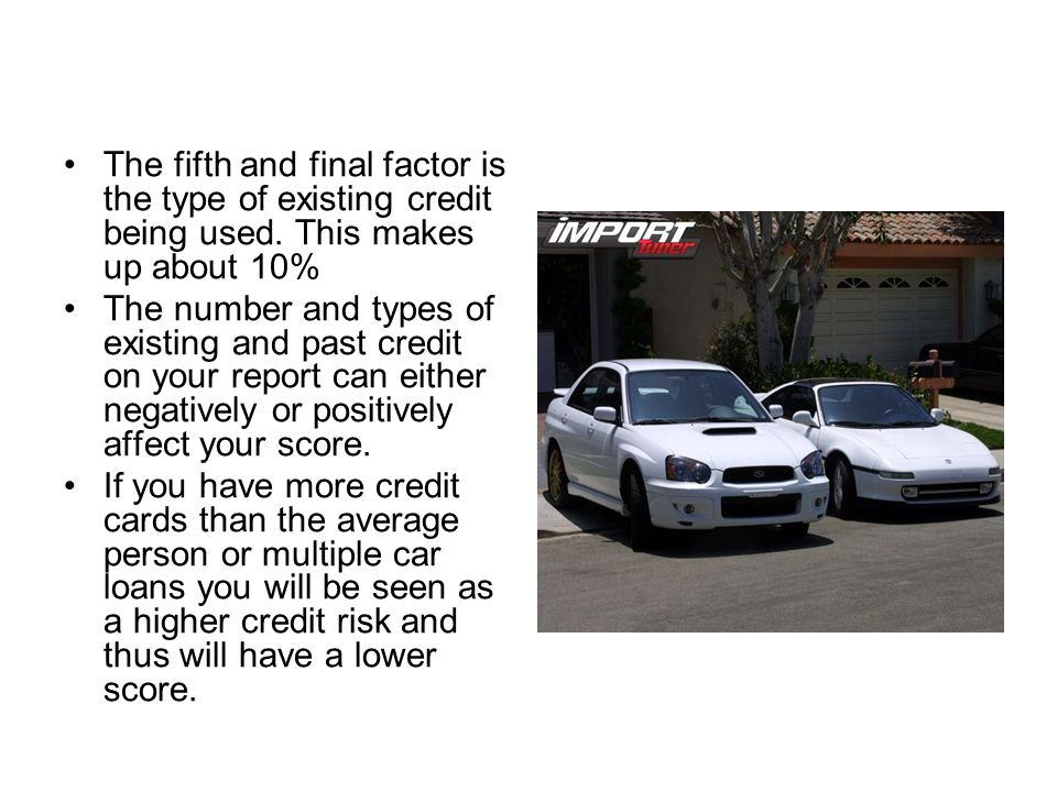 The fifth and final factor is the type of existing credit being used.