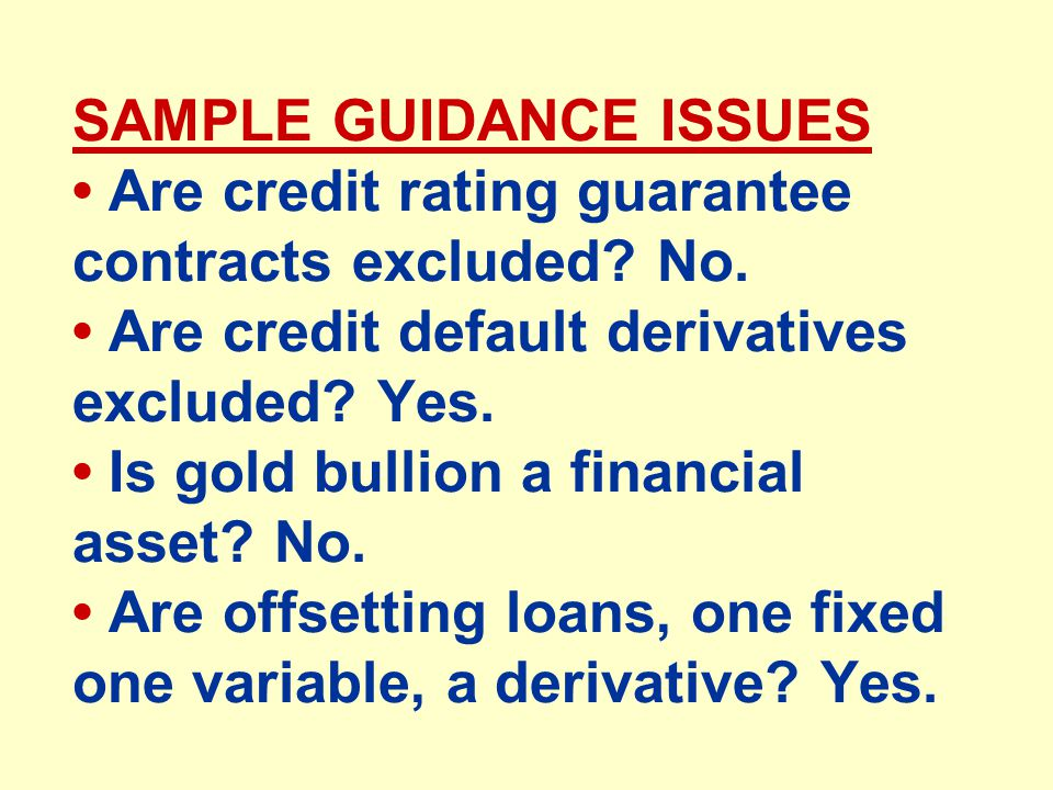 SAMPLE GUIDANCE ISSUES Are credit rating guarantee contracts excluded.