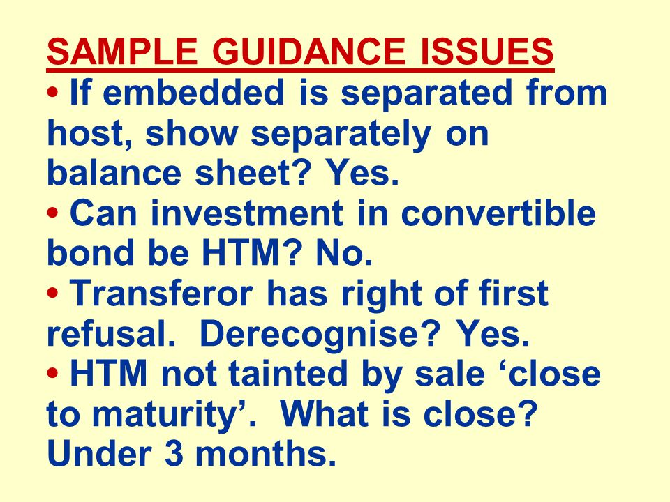 SAMPLE GUIDANCE ISSUES If embedded is separated from host, show separately on balance sheet.