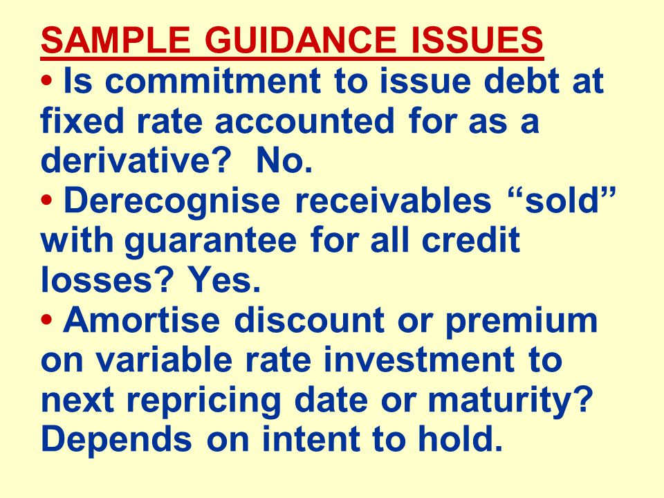 SAMPLE GUIDANCE ISSUES Is commitment to issue debt at fixed rate accounted for as a derivative.
