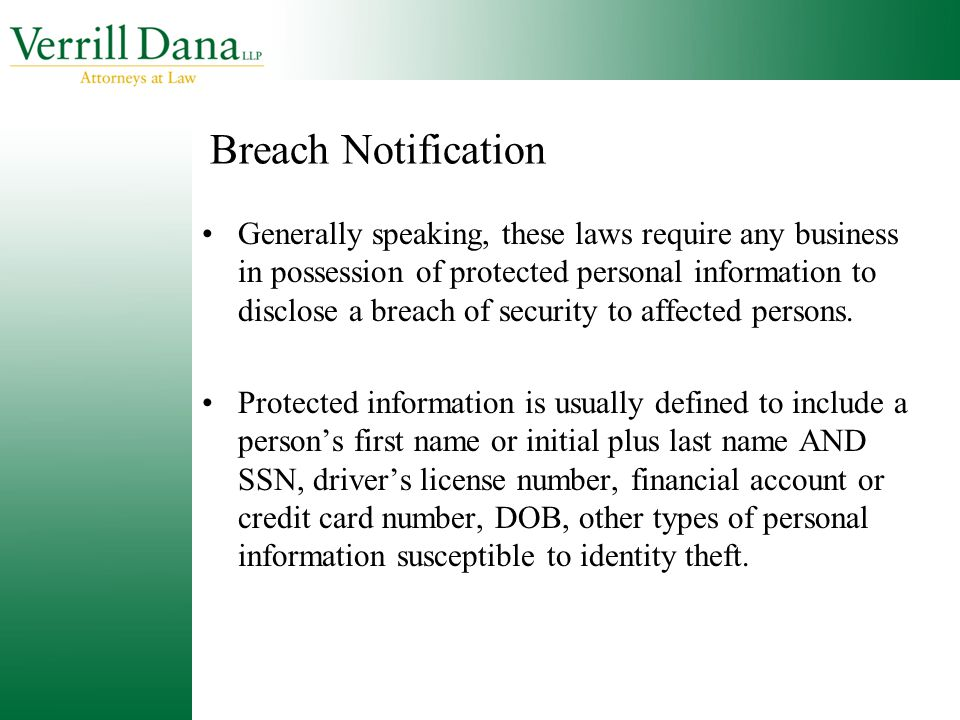 Breach Notification Generally speaking, these laws require any business in possession of protected personal information to disclose a breach of securi