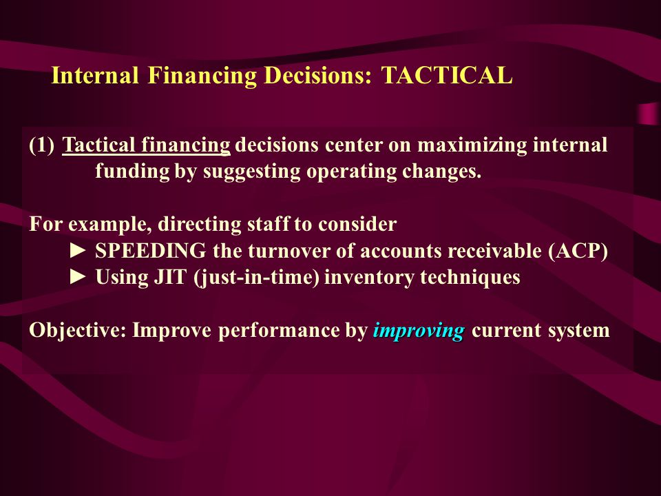 1. Internal Financing Decisions: Tactical and Strategic Internal financing decisions fall into two main categories: Short-term focus (1) Short-term fo