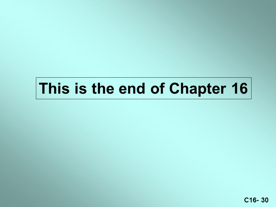C16- 30 This is the end of Chapter 16