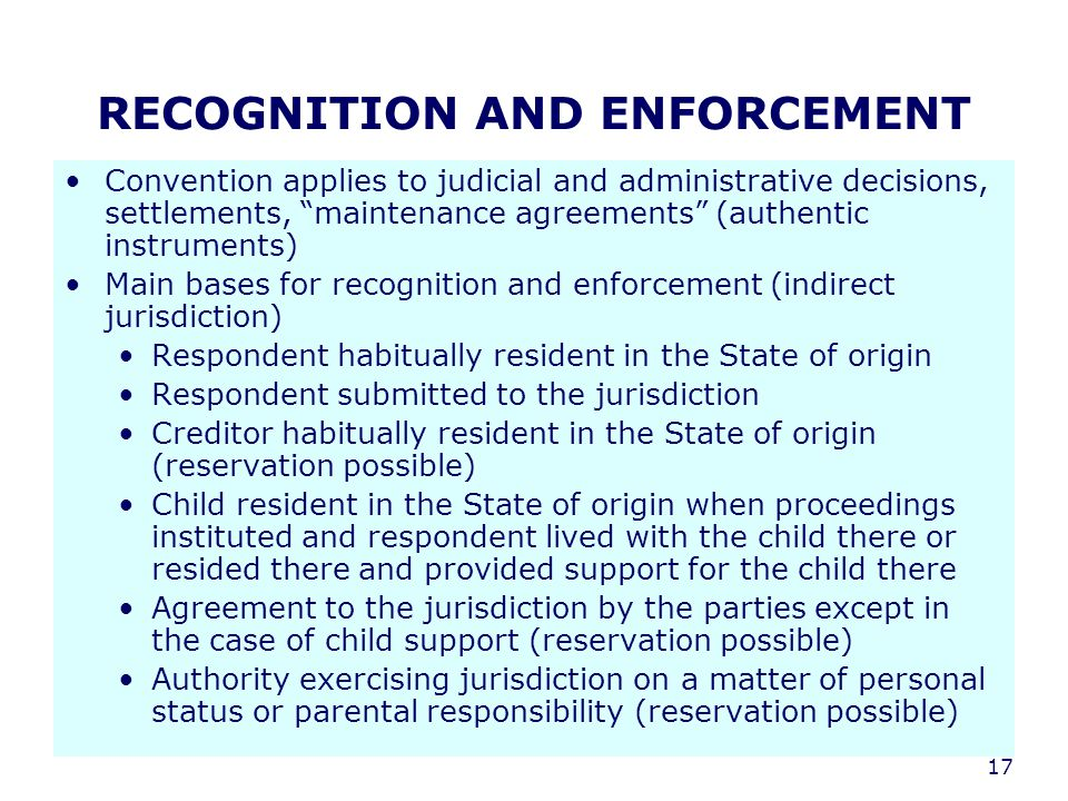 "17 RECOGNITION AND ENFORCEMENT Convention applies to judicial and administrative decisions, settlements, ""maintenance agreements"" (authentic instrumen"