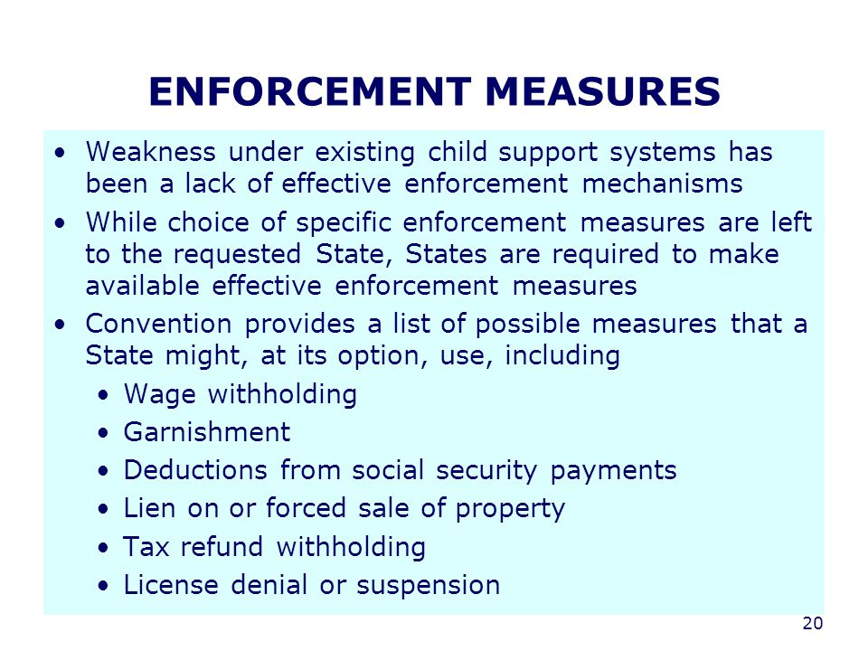 20 ENFORCEMENT MEASURES Weakness under existing child support systems has been a lack of effective enforcement mechanisms While choice of specific enf