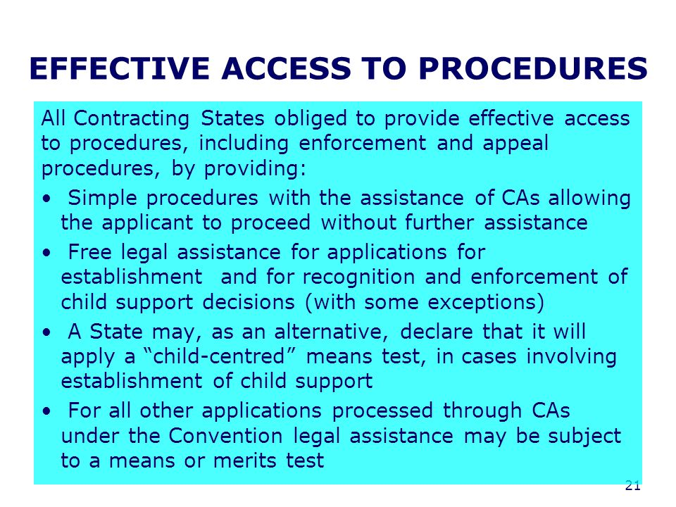 21 EFFECTIVE ACCESS TO PROCEDURES All Contracting States obliged to provide effective access to procedures, including enforcement and appeal procedure