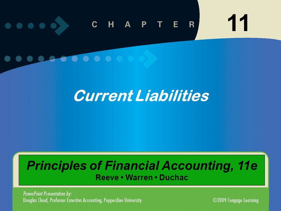 Current Liabilities 11 Principles of Financial Accounting, 11e Reeve Warren Duchac