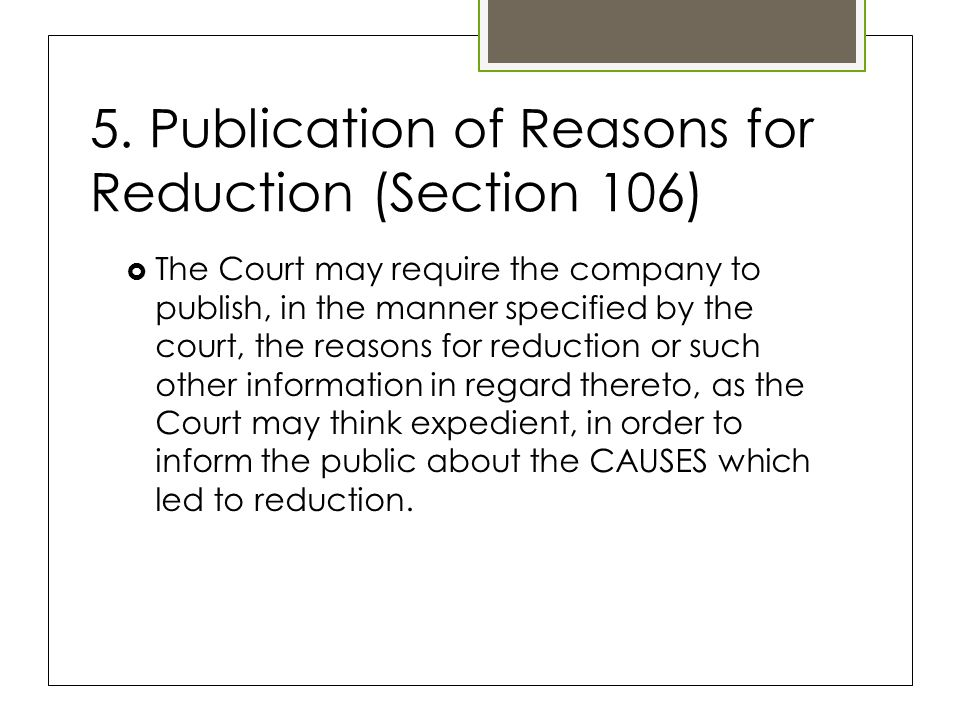 5. Publication of Reasons for Reduction (Section 106)  The Court may require the company to publish, in the manner specified by the court, the reason
