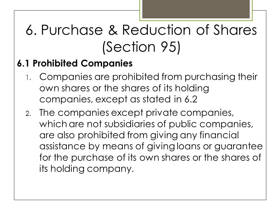 6. Purchase & Reduction of Shares (Section 95) 6.1 Prohibited Companies 1.
