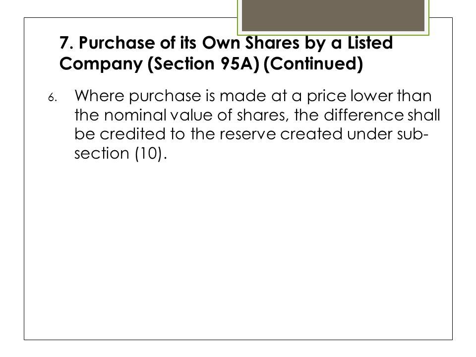 7. Purchase of its Own Shares by a Listed Company (Section 95A) (Continued) 6.