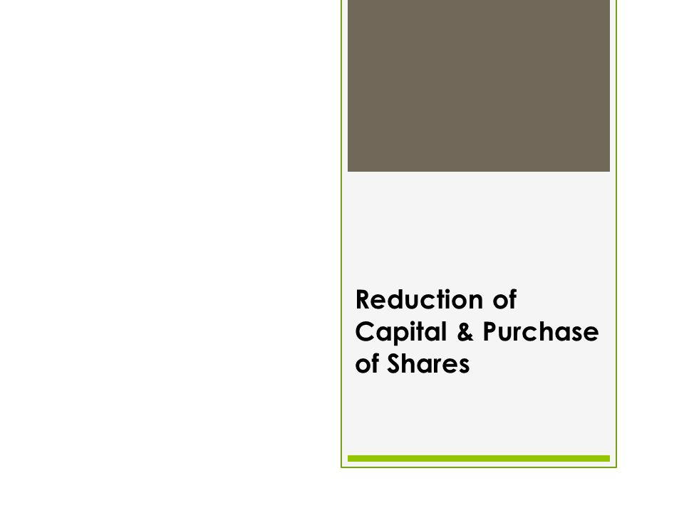 Reduction of Capital & Purchase of Shares
