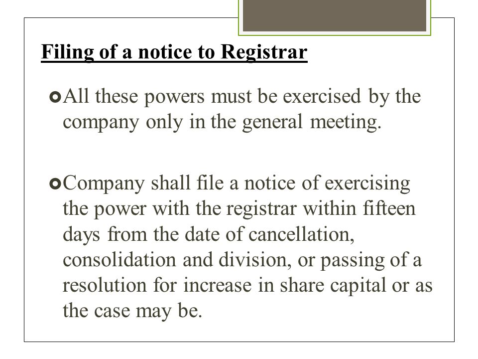 Filing of a notice to Registrar  All these powers must be exercised by the company only in the general meeting.