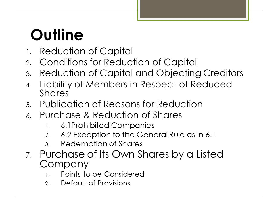 Outline 1. Reduction of Capital 2. Conditions for Reduction of Capital 3.
