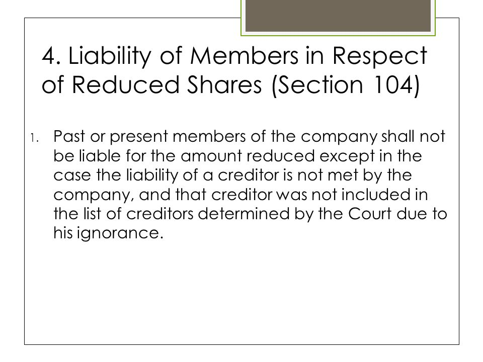 4. Liability of Members in Respect of Reduced Shares (Section 104) 1.