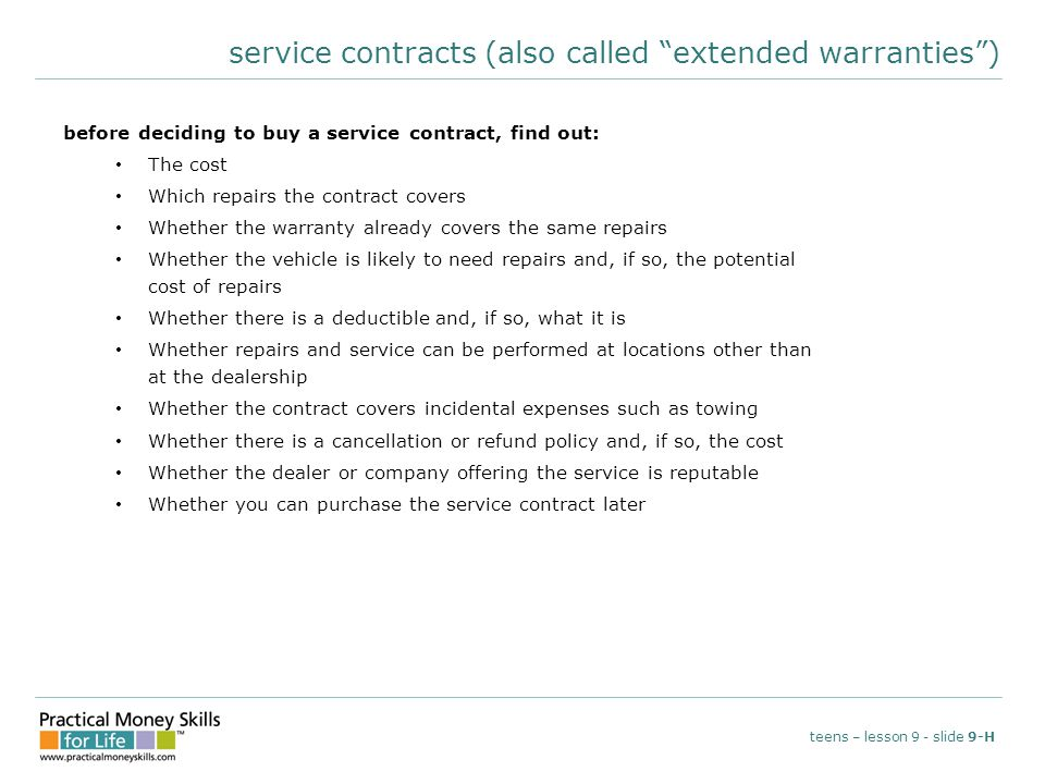 "service contracts (also called ""extended warranties"") before deciding to buy a service contract, find out: The cost Which repairs the contract covers"