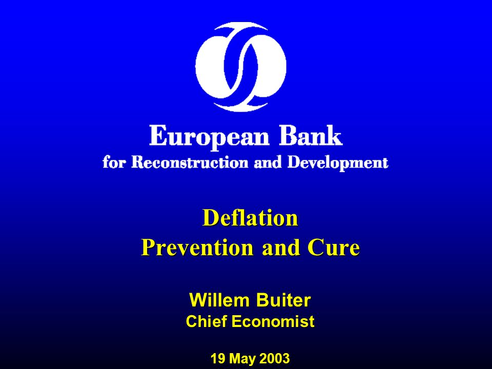 Deflation Prevention and Cure Willem Buiter Chief Economist 19 May 2003