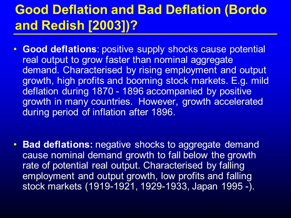 Good Deflation and Bad Deflation (Bordo and Redish [2003]).