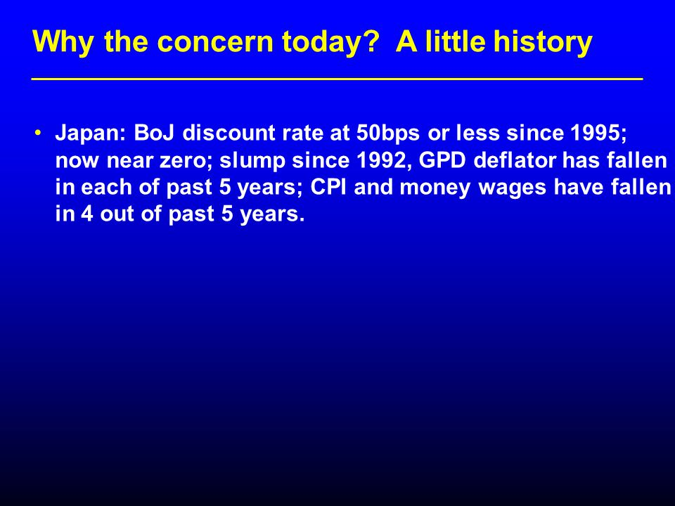 Japan: BoJ discount rate at 50bps or less since 1995; now near zero; slump since 1992, GPD deflator has fallen in each of past 5 years; CPI and money