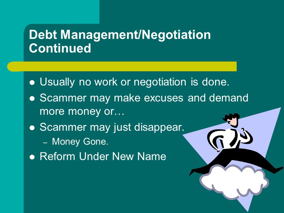 Debt Management/Negotiation Continued Usually no work or negotiation is done.