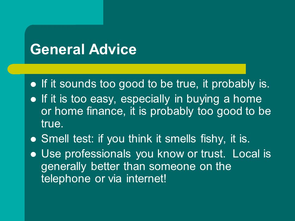 General Advice If it sounds too good to be true, it probably is.
