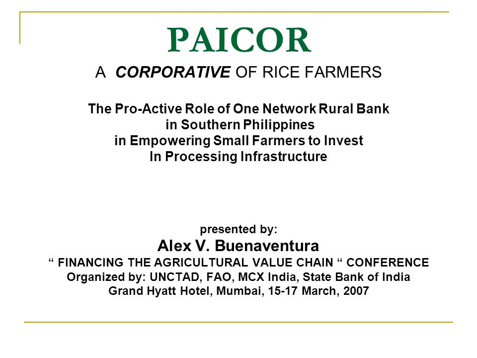 PAICOR A CORPORATIVE OF RICE FARMERS The Pro-Active Role of One Network Rural Bank in Southern Philippines in Empowering Small Farmers to Invest In Pr
