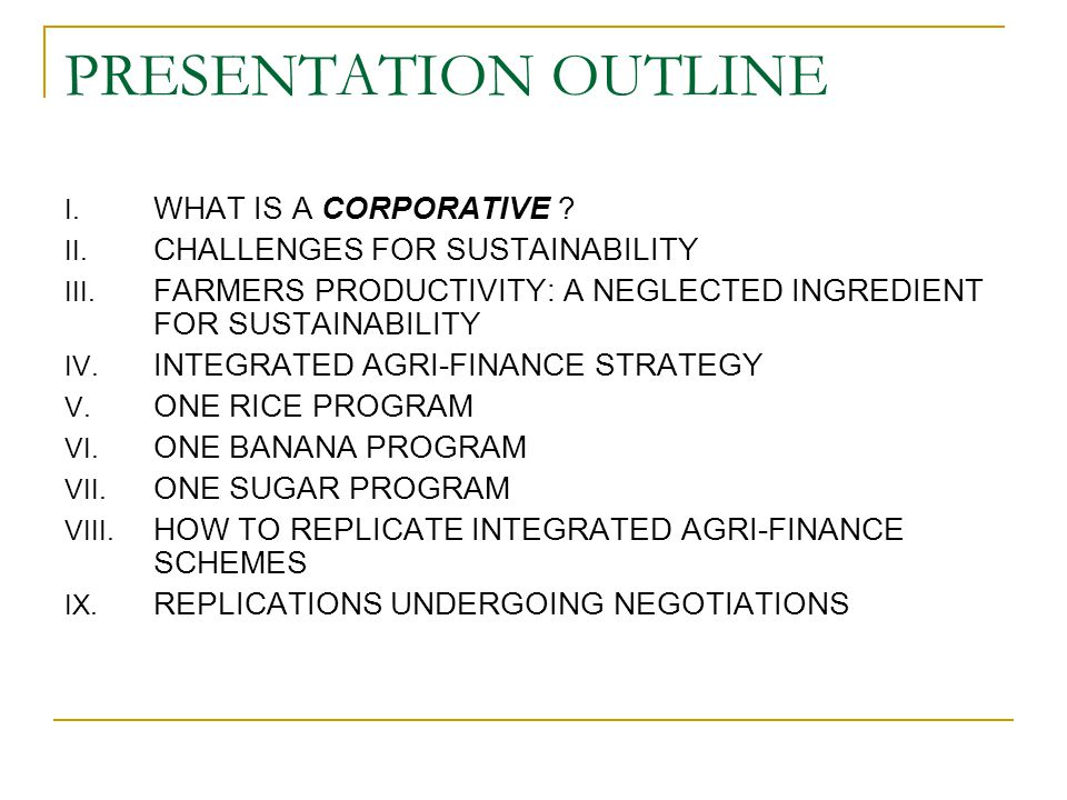 PRESENTATION OUTLINE I. WHAT IS A CORPORATIVE ? II. CHALLENGES FOR SUSTAINABILITY III. FARMERS PRODUCTIVITY: A NEGLECTED INGREDIENT FOR SUSTAINABILITY
