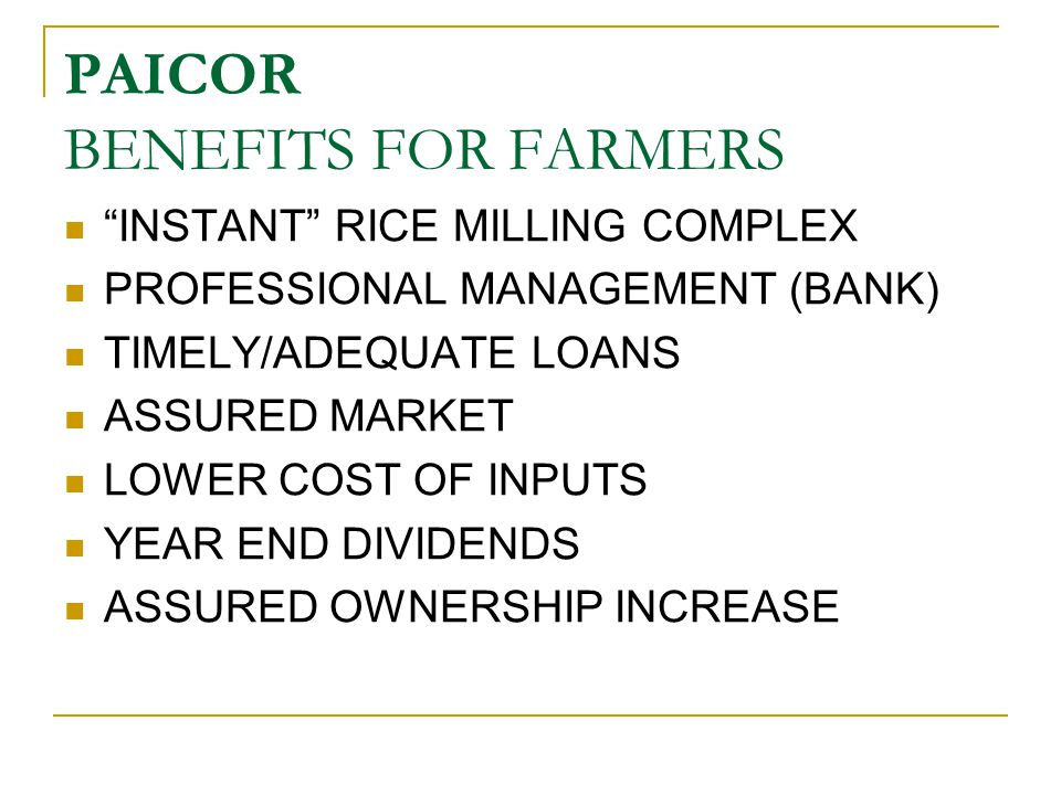 "PAICOR BENEFITS FOR FARMERS ""INSTANT"" RICE MILLING COMPLEX PROFESSIONAL MANAGEMENT (BANK) TIMELY/ADEQUATE LOANS ASSURED MARKET LOWER COST OF INPUTS YE"