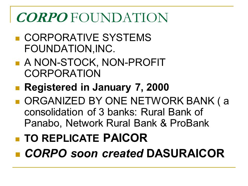 CORPO FOUNDATION CORPORATIVE SYSTEMS FOUNDATION,INC. A NON-STOCK, NON-PROFIT CORPORATION Registered in January 7, 2000 ORGANIZED BY ONE NETWORK BANK (