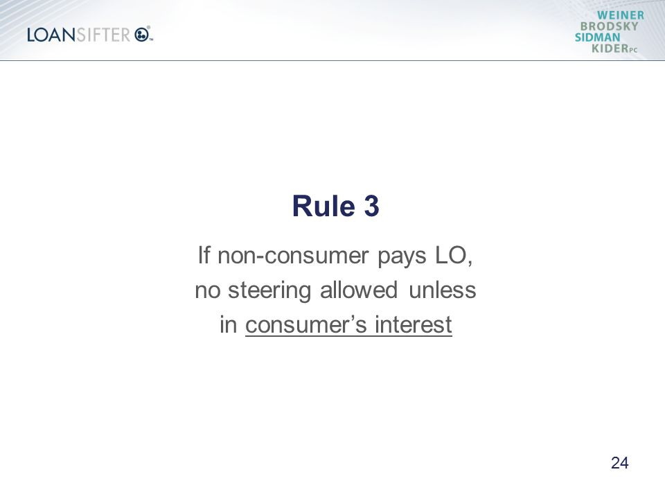 Rule 3 If non-consumer pays LO, no steering allowed unless in consumer's interest 24