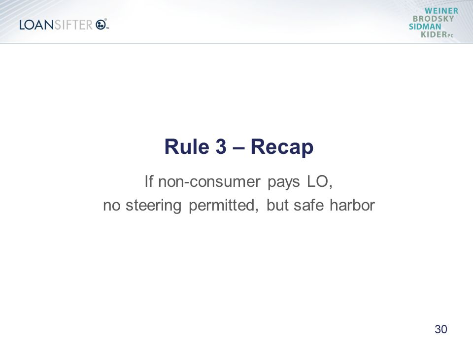 Rule 3 – Recap If non-consumer pays LO, no steering permitted, but safe harbor 30