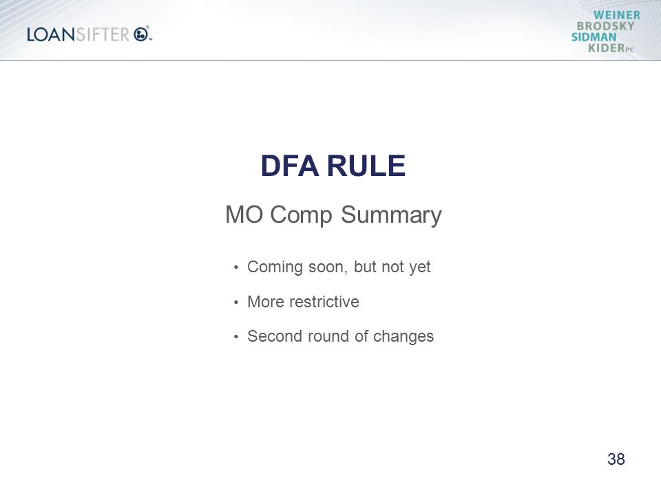 Coming soon, but not yet More restrictive Second round of changes DFA RULE MO Comp Summary 38