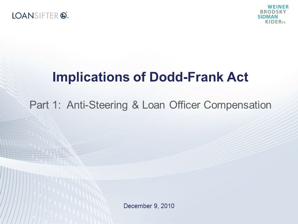 Implications of Dodd-Frank Act Part 1: Anti-Steering & Loan Officer Compensation December 9, 2010