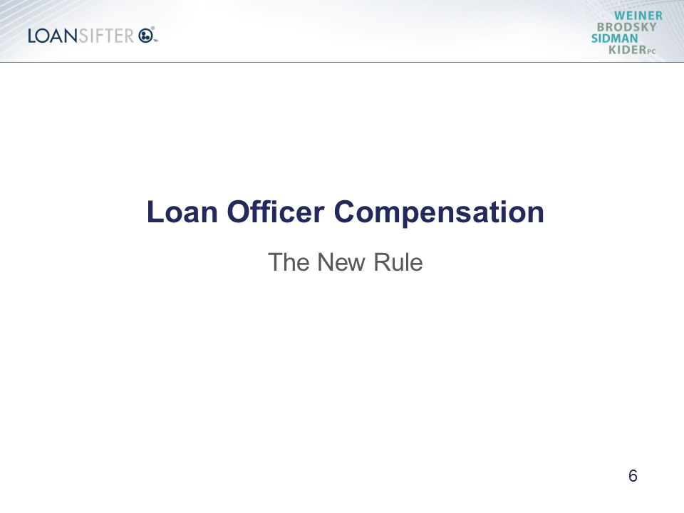 Loan Officer Compensation The New Rule 6