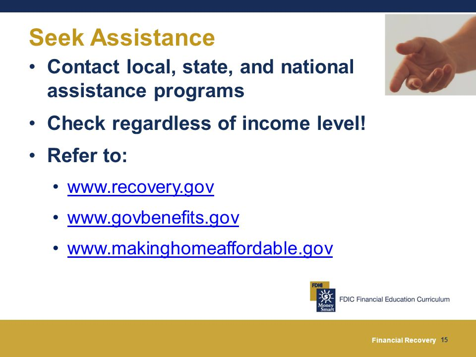 Financial Recovery 15 Seek Assistance Contact local, state, and national assistance programs Check regardless of income level.