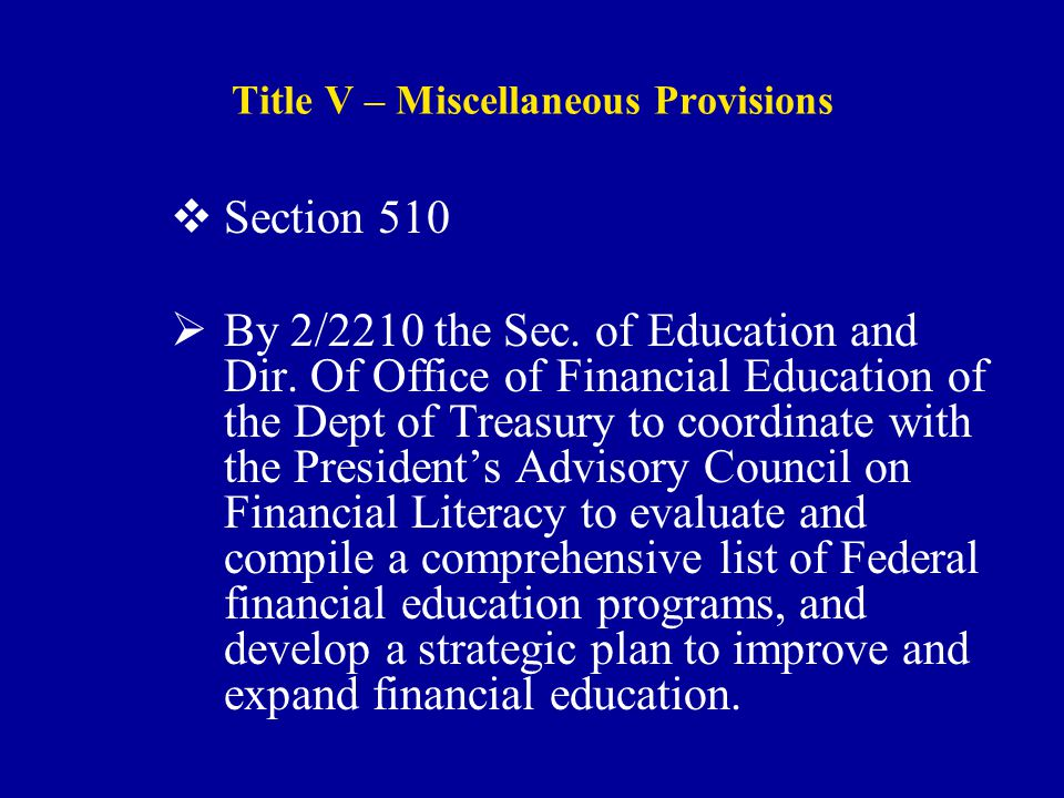 Title V – Miscellaneous Provisions  Section 510  By 2/2210 the Sec.