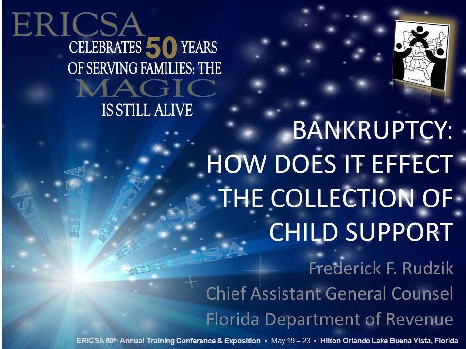BANKRUPTCY: HOW DOES IT EFFECT THE COLLECTION OF CHILD SUPPORT Frederick F.