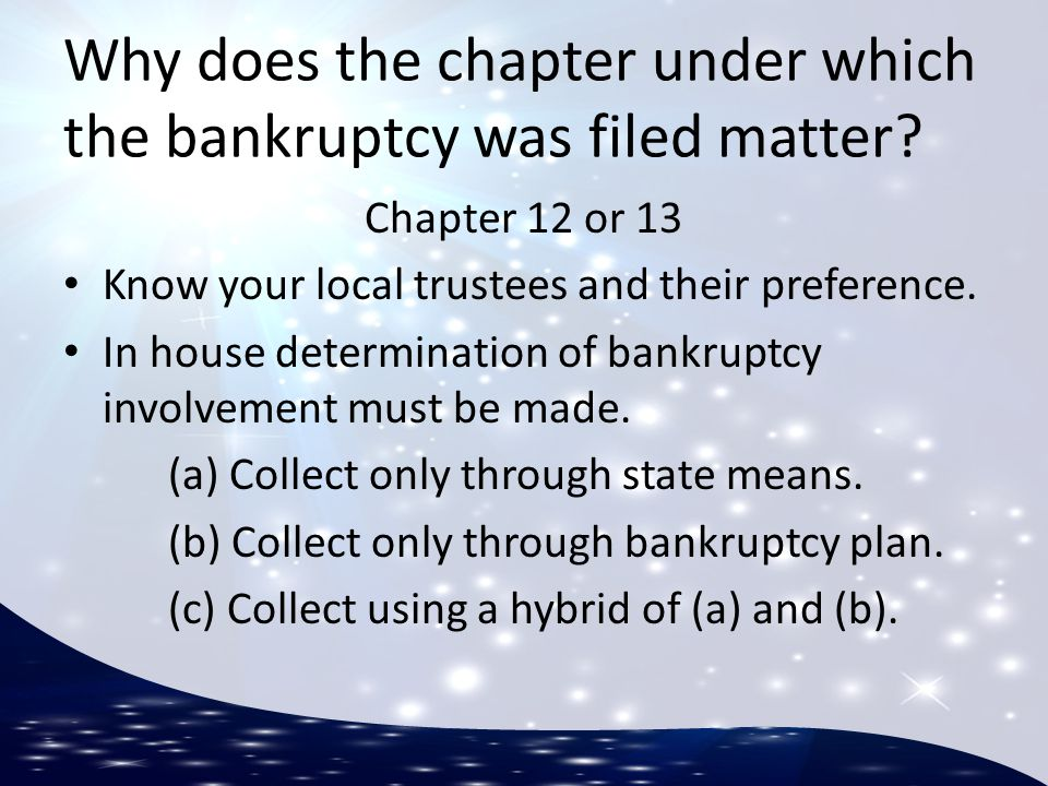 Why does the chapter under which the bankruptcy was filed matter.