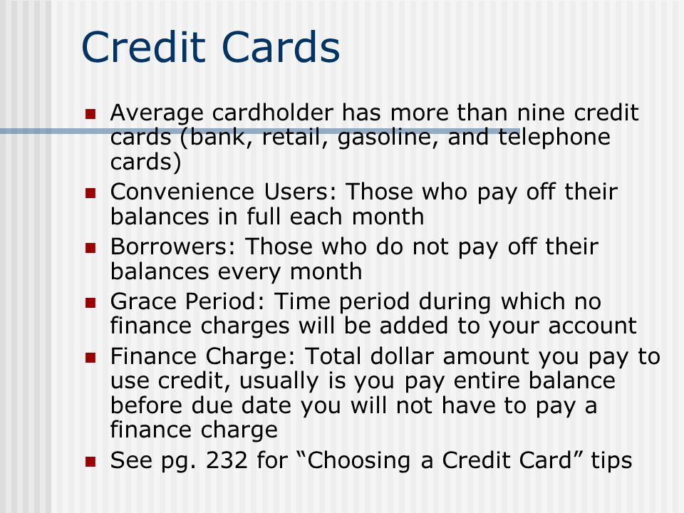 Credit Cards Average cardholder has more than nine credit cards (bank, retail, gasoline, and telephone cards) Convenience Users: Those who pay off the