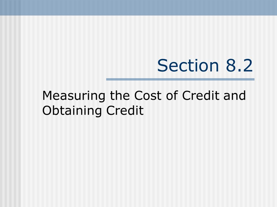 Section 8.2 Measuring the Cost of Credit and Obtaining Credit