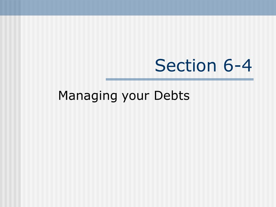 Section 6-4 Managing your Debts