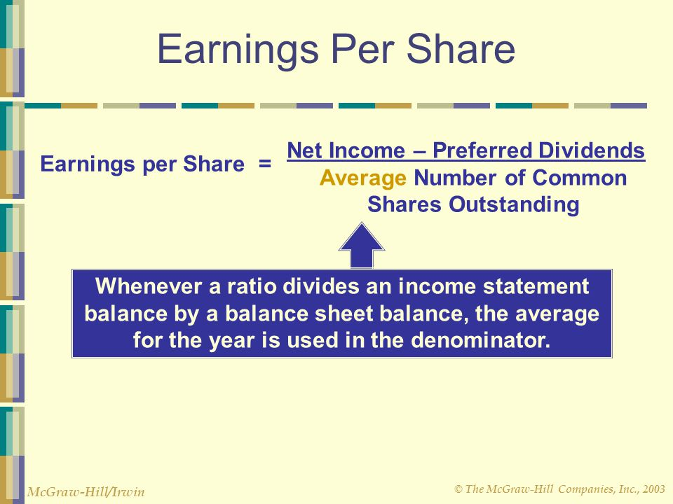 © The McGraw-Hill Companies, Inc., 2003 McGraw-Hill/Irwin Earnings Per Share Earnings per Share Net Income – Preferred Dividends Average Number of Com