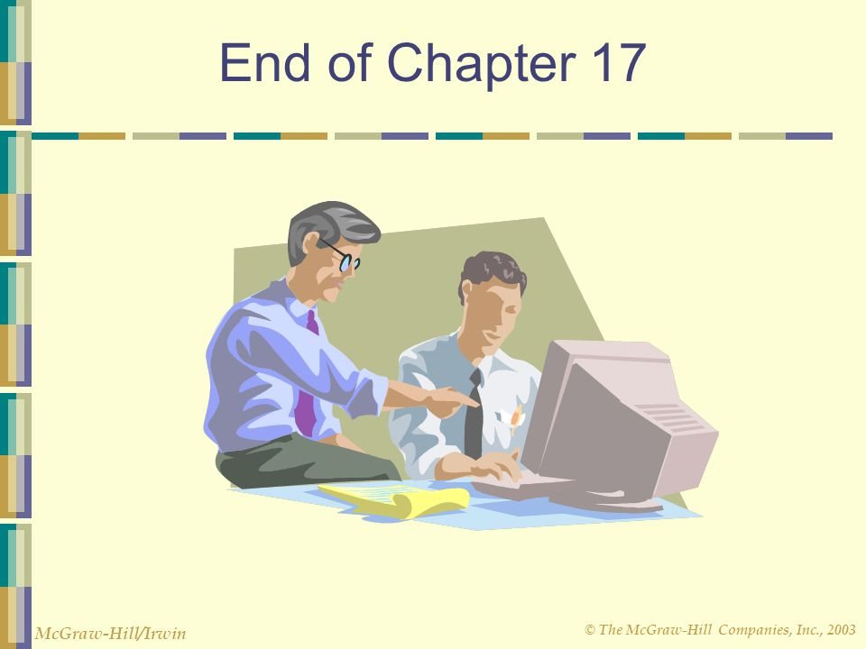 © The McGraw-Hill Companies, Inc., 2003 McGraw-Hill/Irwin End of Chapter 17
