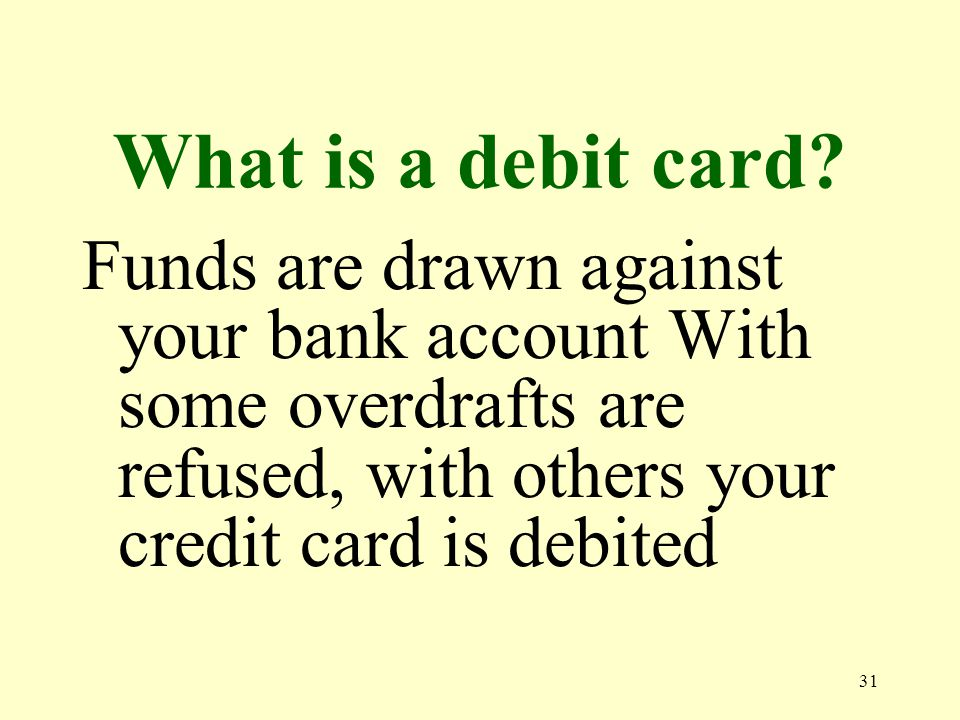 31 What is a debit card.
