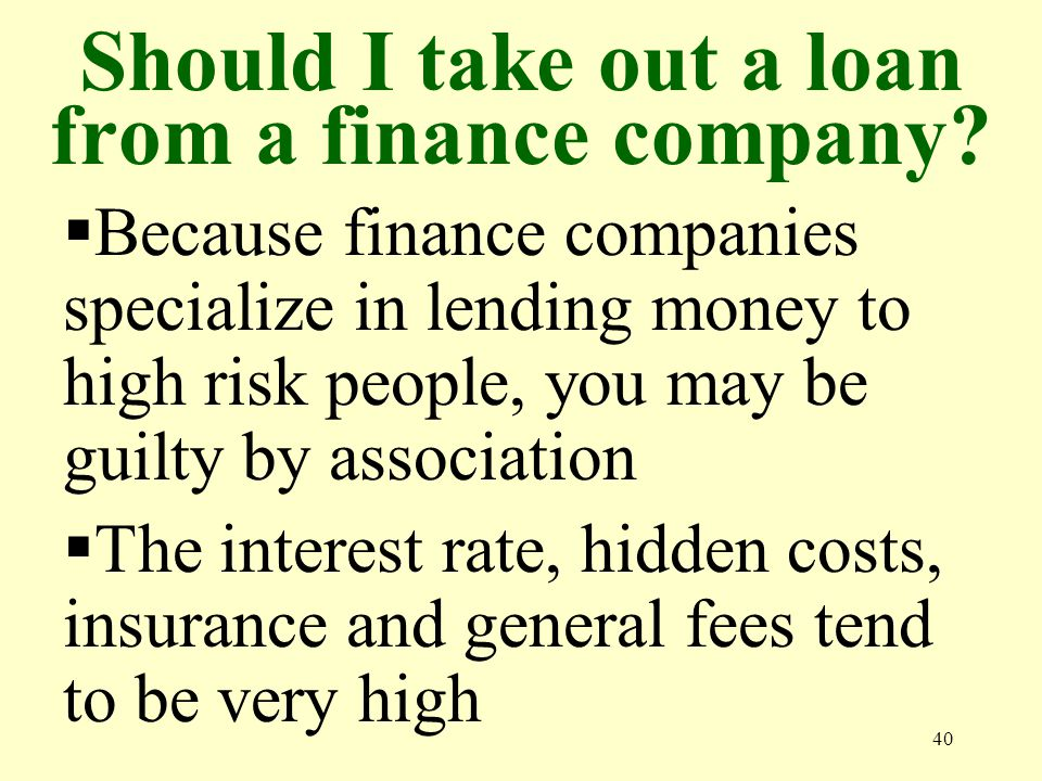 40 Should I take out a loan from a finance company.