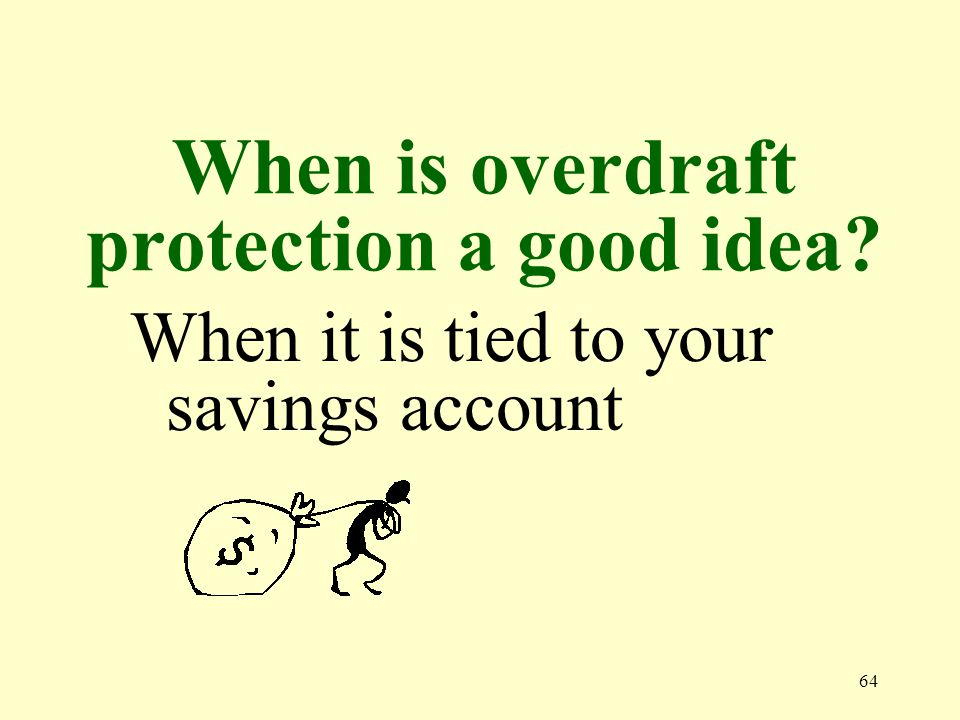 64 When is overdraft protection a good idea When it is tied to your savings account