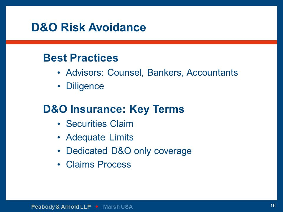 Peabody & Arnold LLP   Marsh USA 16 D&O Risk Avoidance Best Practices Advisors: Counsel, Bankers, Accountants Diligence D&O Insurance: Key Terms Sec