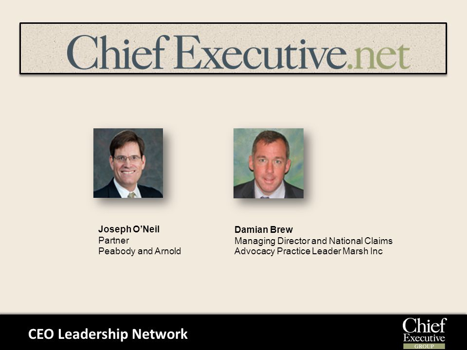 CEO Leadership Network Joseph O'Neil Partner Peabody and Arnold Damian Brew Managing Director and National Claims Advocacy Practice Leader Marsh Inc